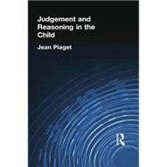 Judgement and Reasoning in the Child by Piaget,Jean, 9780415757973