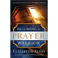 Becoming a Prayer Warrior by Alves, Elizabeth; Wagner, C., 9780800797973