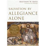 Salvation by Allegiance Alone by Bates, Matthew W., 9780801097973