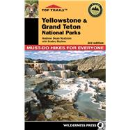 Top Trails: Yellowstone and Grand Teton National Parks Must-Do Hikes for Everyone by Dean Nystrom, Andrew; Mayhew, Bradley, 9780899977973
