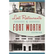 Lost Restaurants of Fort Worth by Blok, Celestina, 9781467137973