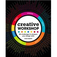 Creative Workshop: 80 Challenges to Sharpen Your Design Skills by Sherwin, David, 9781600617973