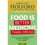 Food is Better Medicine Than Drugs by Holford, Patrick; Burne, Jerome, 9780749927974