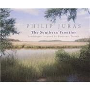 The Southern Frontier: Landscapes Inspired by Bartram's Travels by Juras, Philip (ART); High, Steven; Ray, Janisse (CON); Dallmeyer, Dorinda G. (CON); McCullough, Holly Koons (CON), 9780820347974