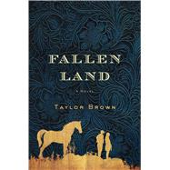 Fallen Land A Novel by Brown, Taylor, 9781250077974