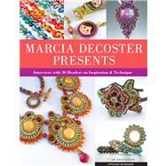 Marcia DeCoster Presents Interviews with 30 Beaders on Inspiration & Technique by DeCoster, Marcia, 9781454707974