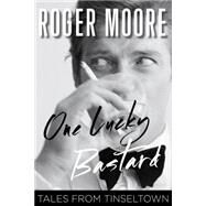 One Lucky Bastard Tales from Tinseltown by Moore, Roger, 9781493007974
