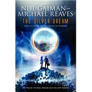 The Silver Dream by Gaiman, Neil; Reaves, Michael; Reaves, Mallory, 9780062067975