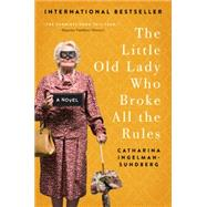 The Little Old Lady Who Broke All the Rules by Ingelman-sundberg, Catharina, 9780062447975