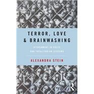 Terror, Love and Brainwashing: Attachment in Cults and Totalitarian Systems by Stein; Alexandra, 9781138677975