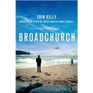 Broadchurch A Novel by Kelly, Erin; Chibnall, Chris, 9781250067975