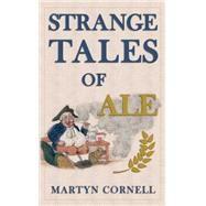 Strange Tales of Ale by Cornell, Martyn, 9781445647975