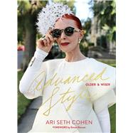 Advanced Style: Older and Wiser by COHEN, ARI SETH; DOONAN, SIMON, 9781576877975
