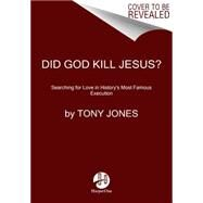 Did God Kill Jesus?: Searching for Love in History's Most Famous Execution by Jones, Tony, 9780062297976