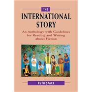 The International Story: An Anthology with Guidelines for Reading and Writing about Fiction by Ruth Spack, 9780521657976