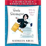 Women Who Broke the Rules: Sonia Sotomayor by Krull, Kathleen; Dominguez, Angela, 9780802737977