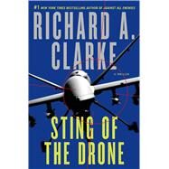 Sting of the Drone A Novel by Clarke, Richard A., 9781250047977