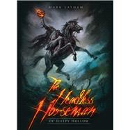The Headless Horseman of Sleepy Hollow by Latham, Mark; Lathwell, Alan, 9781472807977