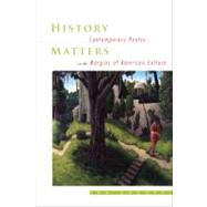 History Matters : Contemporary Poetry on the Margins of American Culture by Sadoff, Ira, 9781587297977