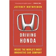Driving Honda Inside the World's Most Innovative Car Company by Rothfeder, Jeffrey, 9781591847977