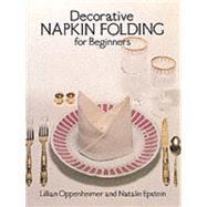 Decorative Napkin Folding for Beginners by Oppenheimer, Lillian; Epstein, Natalie, 9780486237978