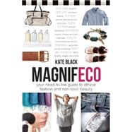 Magnifeco: Your Head-to-toe Guide to Ethical Fashion and Non-toxic Beauty by Black, Kate; Cheval, Fran�ois, 9780865717978