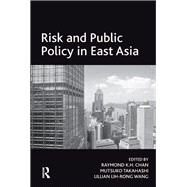 Risk and Public Policy in East Asia by Takahashi,Mutsuko;Chan,Raymond, 9781138267978