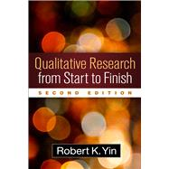 Qualitative Research from Start to Finish, Second Edition by Yin, Robert K., 9781462517978