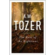 The Root of the Righteous by Tozer, A. W., 9781600667978