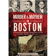 Murder & Mayhem in Boston: Historic Crimes in the Hub by Daley, Christopher, 9781626197978