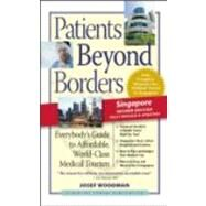 Patients Beyond Borders Singapore Edition : Everybody's Guide to Affordable, World-Class Medical Care Abroad by Woodman, Josef, 9780979107979