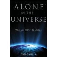 Alone in the Universe : Why Our Planet is Unique by Gribbin, John, 9781118147979