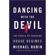Dancing With the Devil: The Perils of Engaging Rogue Regimes by Rubin, Michael, 9781594037979