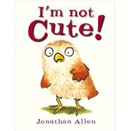 I'm Not Cute! by Allen, Jonathan, 9781907967979