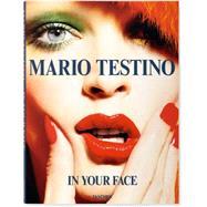 Mario Testino: In Your Face by Testino, Mario; Allen, Jennifer; Rogers, Malcolm; Wintour, Anna, 9783836557979