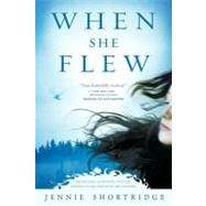 When She Flew by Shortridge, Jennie (Author), 9780451227980