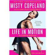 Life in Motion An Unlikely Ballerina by Copeland, Misty, 9781476737980