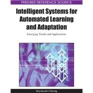 Intelligent Systems for Automated Learning and Adaptation: Emerging Trends and Applications by Chiong, Raymond, 9781605667980