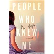 People Who Knew Me A Novel by Hooper, Kim, 9781250077981