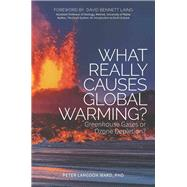 What Really Causes Global Warming? by Ward, Peter Langdon, Ph.d.; Laing, David Bennett, 9781630477981