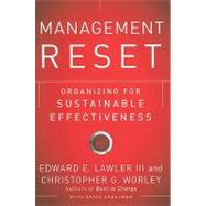 Management Reset : Organizing for Sustainable Effectiveness