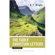 The Early Christian Letters for Everyone: James, Peter, John, and Judah by Wright, N. T., 9780664227982