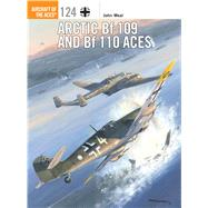 Arctic Bf 109 and Bf 110 Aces by Weal, John; Davey, Chris, 9781782007982
