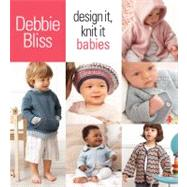 Design It, Knit It: Babies by Bliss, Debbie, 9781933027982