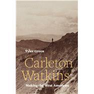 Carleton Watkins by Green, Tyler, 9780520287983