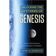 Unlocking the Mysteries of Genesis by Morris, III Henry M., 9780736967983