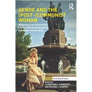 Genre and the (Post-)Communist Woman: Analyzing Transformations of the Central and Eastern European Female Ideal by C. Andreescu; Florentina, 9781138287983