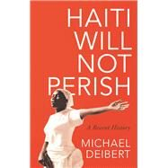 Haiti Will Not Perish by Deibert, Michael, 9781783607983