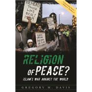 Religion of Peace?: Islam's War Against the World by Davis, Gregory M., 9781938067983