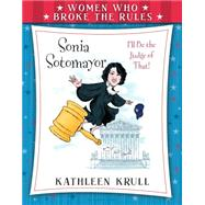 Women Who Broke the Rules: Sonia Sotomayor by Krull, Kathleen; Dominguez, Angela, 9780802737984